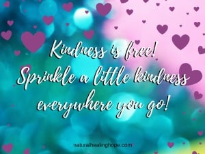 Kindess is free! Sprinkle a little kindness everywhere you go!