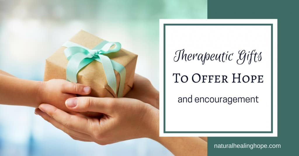 Therapeutic Gifts to Offer Hope and Encouragement