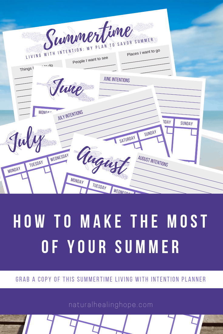 Picture of a Summertime Living with Intention Planner and text overlay that says: How to Make the Most of Your Summer. Grab a copy of this summertime living with intention planner.