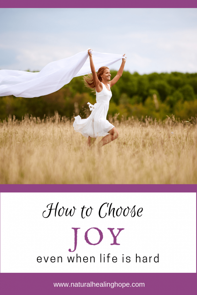 How to Choose Joy Even When Life Is Hard