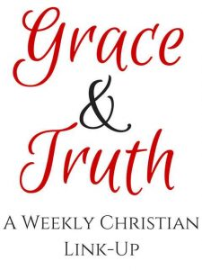 Grace & Truth Weekly Link Up