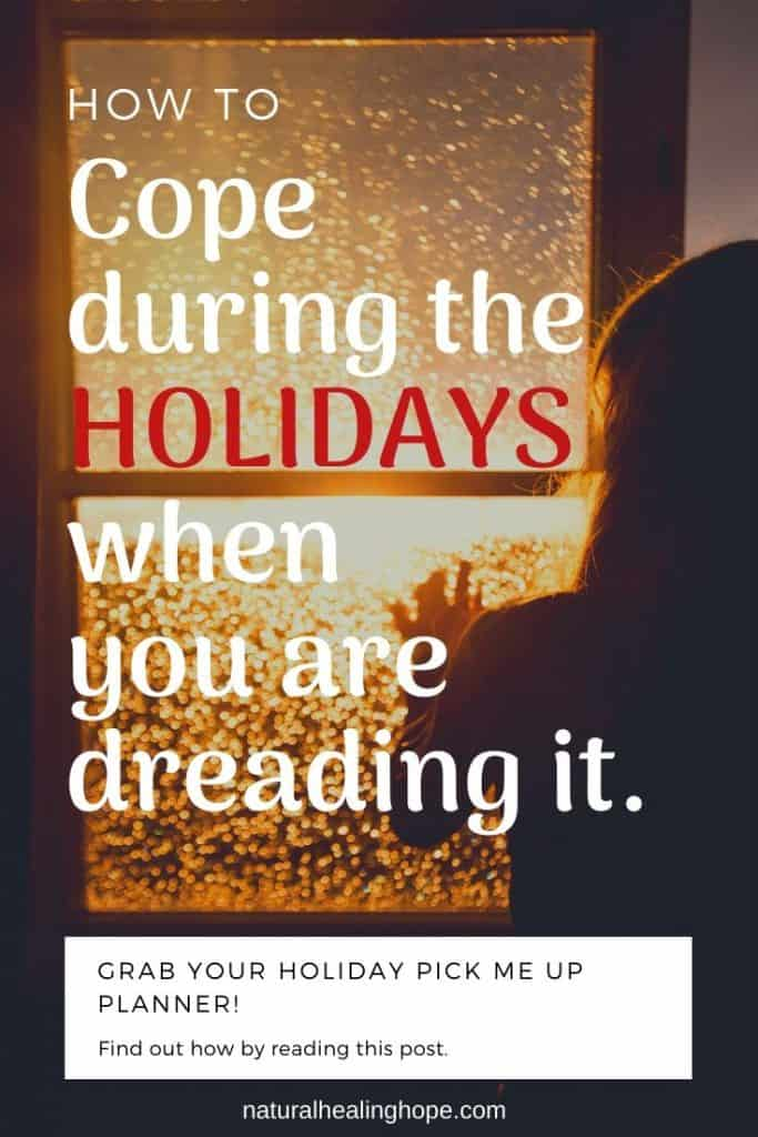 Lady looking out the window with text overlay that says: How to cope during the Holidays when you are dreading it.