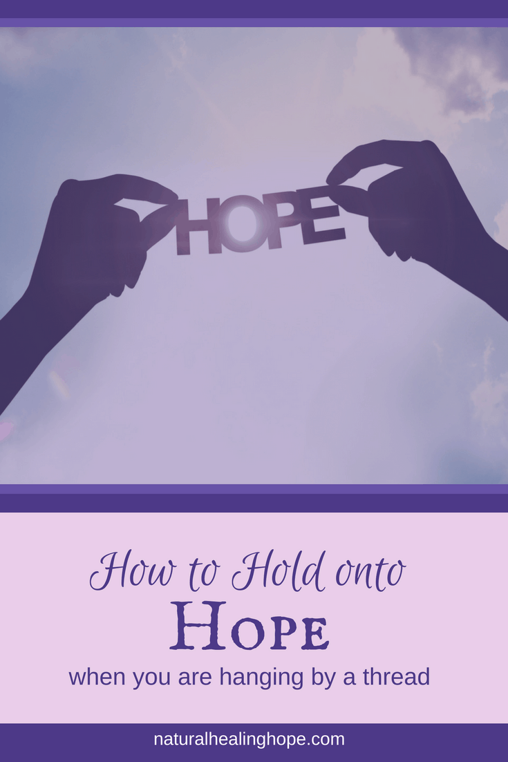 How to Hold Onto Hope When You Feel Like You Are Hanging By A Thread