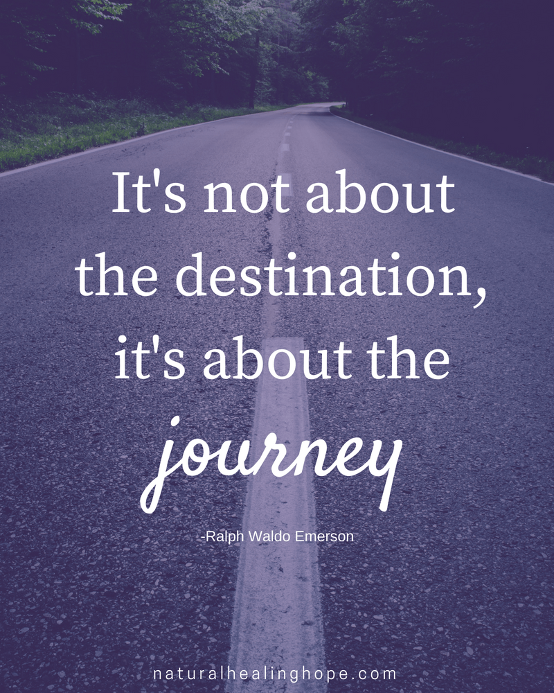 It's not about the destination, it's about the journey quote.