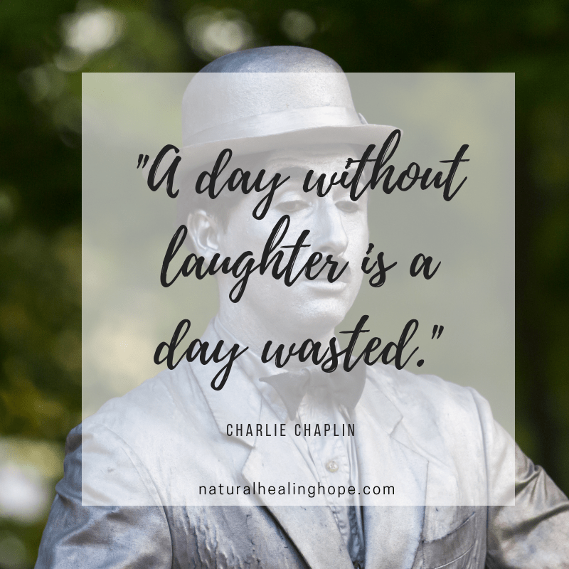 """A day without laughter is a day wasted."" By Charlie Chaplin"