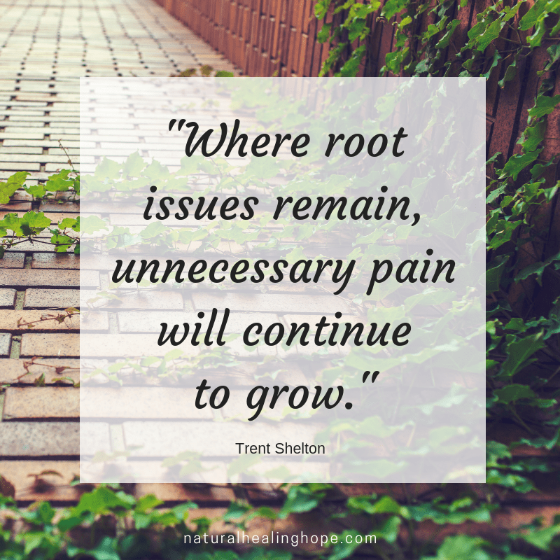 """Where root issues remain, unnecessary pain will continue to grow."" Quote from Trent Shelton"