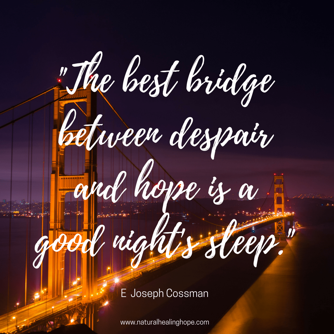 """The best bridge between despair and hope is a good night's sleep"" Natural Sleep Solutions"