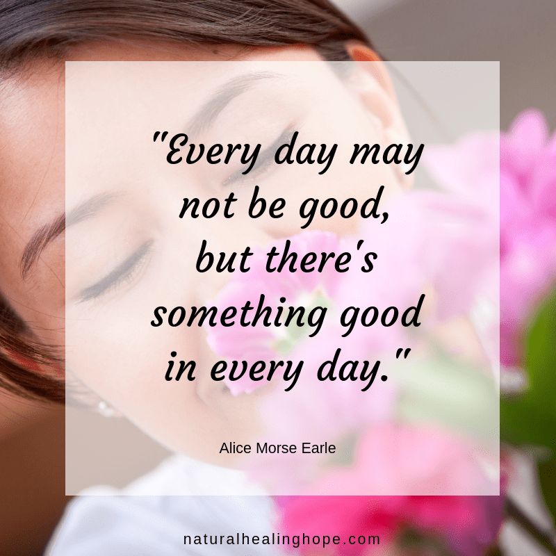"""Every day may not be good, but there's something good in every day."""