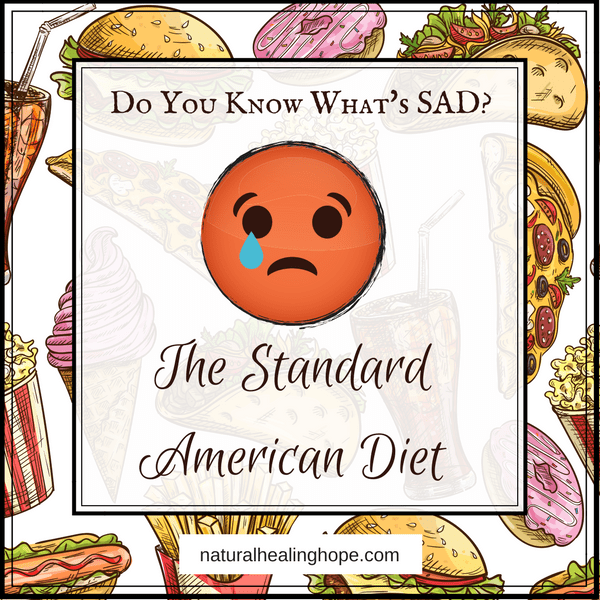 The Standard American Diet is SAD