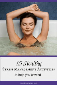 Woman in tub with text overlay that says:15 Healthy Stress Management Activities to Help You Unwind