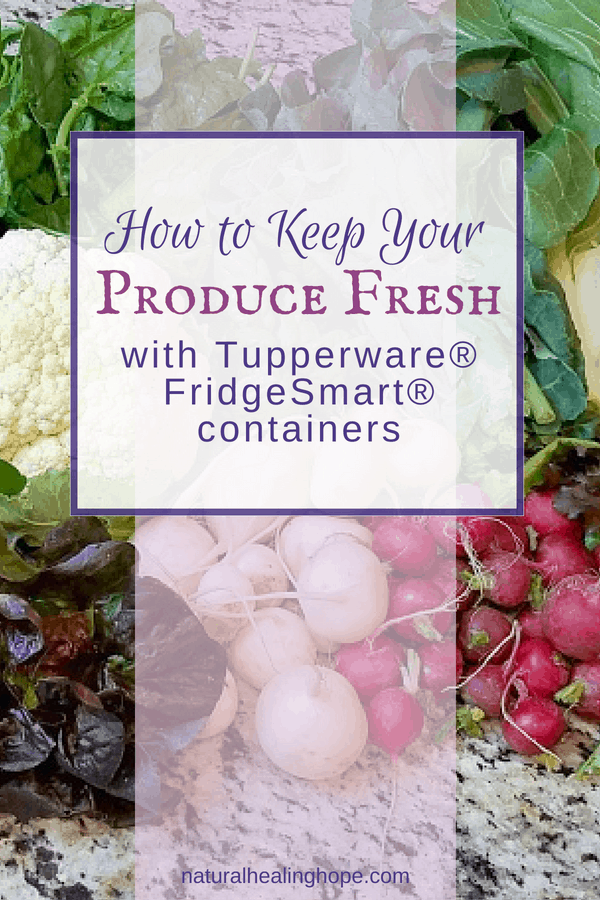 Picture of fresh produce with text overlay that says: How to keep your produce fresh with Tupperware FridgeSmart containers