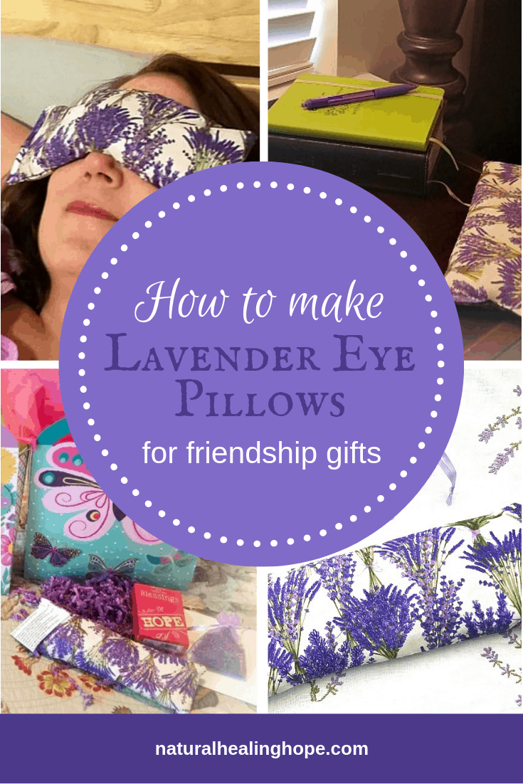 Collage of pictures showing lavender eye mask with text over lay that says: How to make Lavender Eye Pillows for friendship gifts