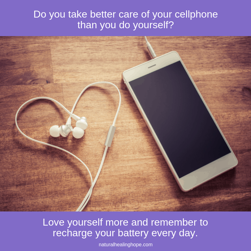 Picture of cell phone with earbuds in shape of heart. Text overlay says: Do you take better care of your cellphone than you do yourself? Love yourself more and remember to recharge your battery every day.