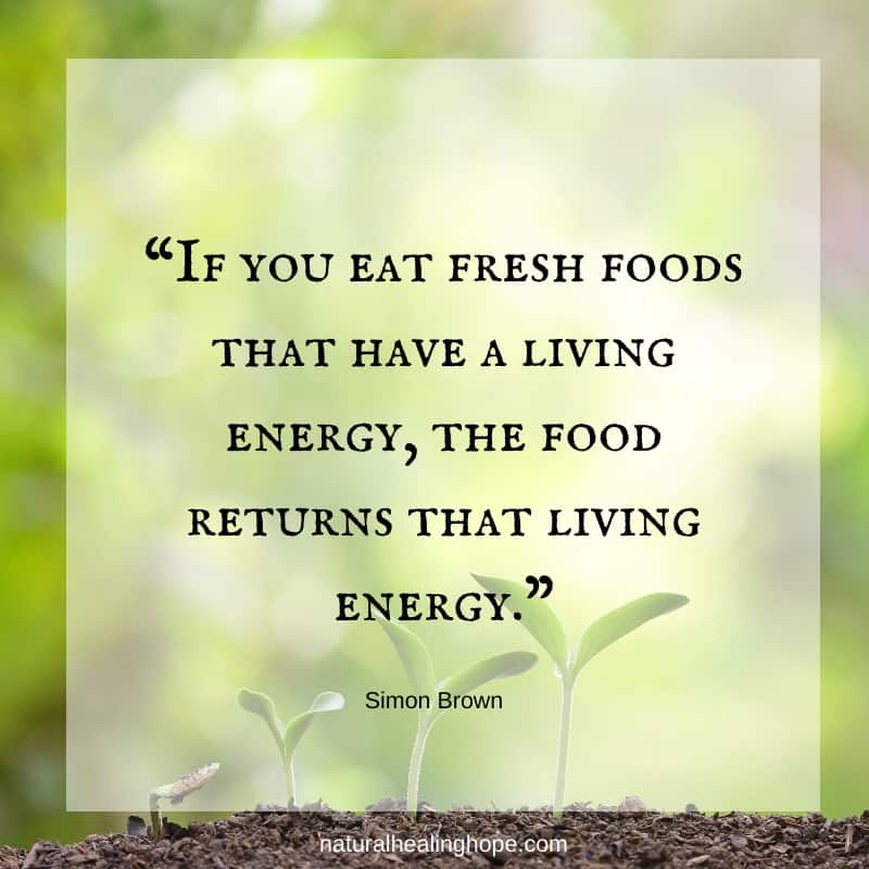 "Quote ""If you eat fresh foods that have a living energy, the food returns that living energy."" Simon Brown"